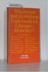 Unseld, Siegfried   Unseld, Siegfried  Wie, warum und zu welchem Ende wurde ich Literaturhistoriker?