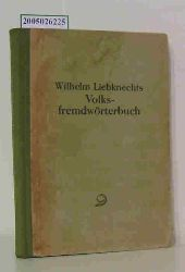 Wilhelm Liebknecht   Wilhelm Liebknecht   Wilhelm Liebknechts Volksfremdwörterbuch