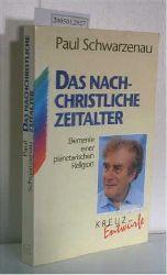 Schwarzenau, Paul  Schwarzenau, Paul Das nachchristliche Zeitalter, Elemente einer planetarischen Religion