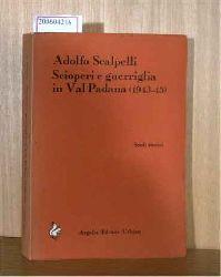 Scalpelli, Adolfo  Scalpelli, Adolfo Scioperi e guerriglia in Val Padana (1943-45)