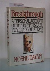 Dayan, Moshe  Dayan, Moshe Breakthrough ? A personal account of the Egypt-Israel Peace Negotiations