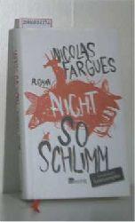 Fargues, Nicolas   Fargues, Nicolas  Nicht so schlimm
