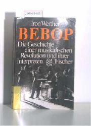 Werther, Iron  Werther, Iron BEBOP - Die Geschichte einer musikalischen Revolution und ihrer Interpreten