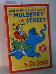 Dr. Seuss  Dr. Seuss And to think that I saw it on Mulberry Street