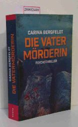 Carina Bergfeldt  Carina Bergfeldt Die Vatermörderin - Psychothriller