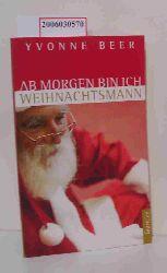 Yvonne Beer  Yvonne Beer Ab morgen bin ich Weihnachtsmann