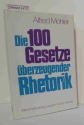 Alfred Mohler   Alfred Mohler  Die 100 Gesetze überzeugender Rhetorik