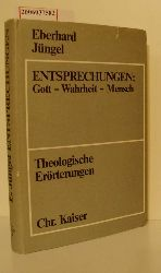 Eberhard Jüngel  Eberhard Jüngel ENTSPRECHUNGEN: Gott - Wahrheit - Mensch