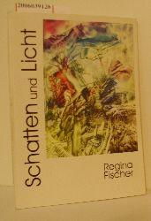 Regina Fischer   Regina Fischer  Schatten und Licht