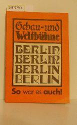 """""""Schau- und Weltbühne; Berlin, Berlin, Berlin, Berlin ..... So war es auch!"""""""
