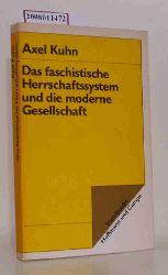 Kuhn, Axel  Kuhn, Axel Das  faschistische Herrschaftssystem und die moderne Gesellschaft