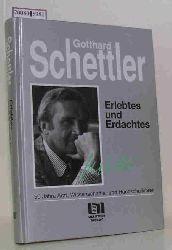 Schettler, Gotthard  Schettler, Gotthard Erlebtes und Erdachtes