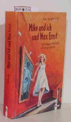 Michaelis, Antonia  Michaelis, Antonia Mike und ich und Max Ernst