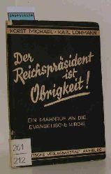 """""""Horst Michael ; Karl Lohmann / Michael, Horst""""  """"Horst Michael ; Karl Lohmann / Michael, Horst"""" Der Reichspräsident ist Obrigkeit! : Ein Mahnruf an d. ev. Kirche"""