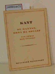 Kant, Immanuel  Kant, Immanuel Du kannst, denn du sollst
