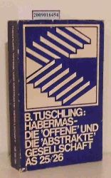 """Tuschling, Burkhard  Tuschling, Burkhard """"Die  """"""""offene"""""""" und die """"""""abstrakte"""""""" Gesellschaft"""""""