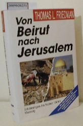 Friedman, Thomas L.  Friedman, Thomas L. Von Beirut nach Jerusalem