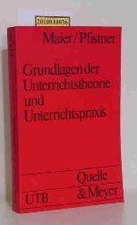 """""""Maier, Hans ; Pfistner, Hans-Jürgen""""  """"Maier, Hans ; Pfistner, Hans-Jürgen"""" Grundlagen der Unterrichtstheorie und Unterrichtspraxis"""