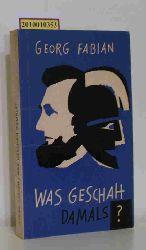 Georg Fabian  Georg Fabian Was geschah damals?