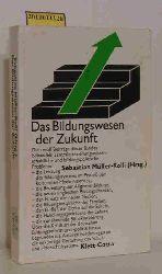 Müller-Rolli, Sebastian [Hrsg.]  Müller-Rolli, Sebastian [Hrsg.] Das  Bildungswesen der Zukunft