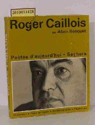 Roger Caillois  Roger Caillois une etude de Alain Bosquet (Poetes d
