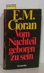 Cioran, Emile M.  Cioran, Emile M. Vom Nachteil, geboren zu sein