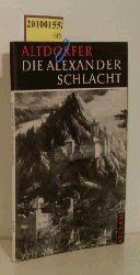 Altdorfer, Albrecht  Altdorfer, Albrecht Die  Alexanderschlacht