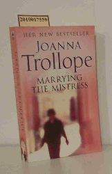 Trollope, Joanna  Trollope, Joanna Marrying the Mistress