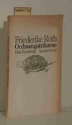Roth, Friederike  Roth, Friederike Ordnungsträume