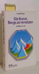 Wayne W. Dyer  Wayne W. Dyer Die Kunst, Berge zu versetzen