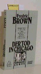 Brown, Fredric  Brown, Fredric Der  Tod in Chicago