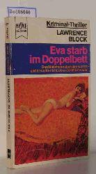 Block, Lawrence  Block, Lawrence Eva starb im Doppelbett. Das Mädchen neben ihm war tot - und er wußte nicht, ob er der Mörder war.