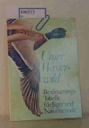 """""""Deutschen Jagdschutz-Verband e.V.; Kalchreuter, Heribert (Text)""""  """"Deutschen Jagdschutz-Verband e.V.; Kalchreuter, Heribert (Text)"""" Unser Wasserwild. Bestimmungs-Tabelle für Jäger und Naturfreunde."""