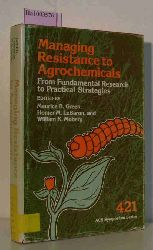 Green, Maurice B. et al. (ed.).  Green, Maurice B. et al. (ed.). Managing Resistance to Agrochemicals. From Fundamental Research to Practical Strategies. (= ACS Symposium Series 421).