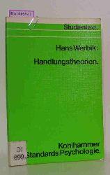 Werbik, Hans  Werbik, Hans Handlungstheorien. (=Kohlhammer Standards Psychologie. Teilgebiet: Motivationspsychologie).