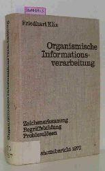 Klix, Friedhart (Hg.)  Klix, Friedhart (Hg.) Organismische Informationsverarbeitung. Zeichenerkennung - Begriffsbildung - Problemlösen. Bericht über ein Symposium vom 11. bis 14. September 1973.