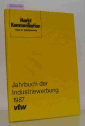 Jahrbuch der Industriewerbung 1987. ( Markt- Kommunikation. Forum der Industriewerbung) .