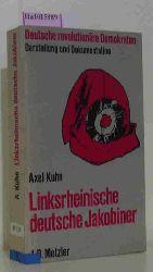 Kuhn, Axel  Kuhn, Axel Linksrheinische deutsche Jakobiner. Aufrufe, Reden, Protokolle. Briefe und Schriften 1794-1801. (Deutsche revolutionäre Demokraten II. Darstellung und Dokumentation).