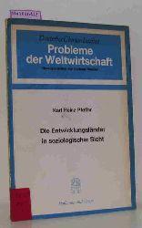 Pfeffer, Karl Heinz  Pfeffer, Karl Heinz Die Entwicklungsländer in soziologischer Sicht. Soziologische Aspekte der wirtschaftlichen Entwicklung.