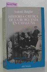 Jutglar, Antoni  Jutglar, Antoni Historia Critica de la Burguesia en Cataluna.