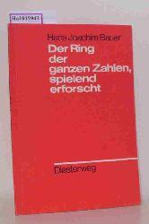 Bauer, Hans Joachim  Bauer, Hans Joachim Der Ring der ganzen Zahlen, spielend erforscht. (Diesterwegs Rote Reihe).