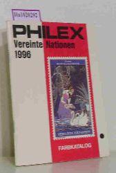 Philex Verlag Köln (Hg.)  Philex Verlag Köln (Hg.) Philex. Vereinte Nationen. Briefmarken-Katalog 1996.