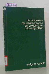 Kasack, Wolfgang  Kasack, Wolfgang Die Akademien der Wissenschaften der sowjetischen Unionsrepubliken . Struktur und Aufgaben. Verzeichnis der Institute.
