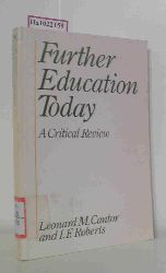 Cantor, L. M. / Roberts, I. F.  Cantor, L. M. / Roberts, I. F. Further education today. A critical review.
