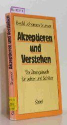 Brunner, Ewald Johannes  Brunner, Ewald Johannes Akzeptieren und Verstehen. Ein Übungsbuch für Lehrer und Schüler. (Erfahren - Üben - Lernen).