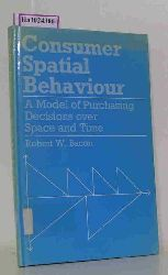 Bacon, Robert W.  Bacon, Robert W. Consumer Spatial Behaviour. A Model of Purchasing Decisions over Space and Time.