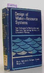 Maass, Arthur / Hufschmidt, Maynard M. / Dorfman, Robert et al.  Maass, Arthur / Hufschmidt, Maynard M. / Dorfman, Robert et al. Design of Water-Resource Systems. New Techniques for Relating Economic Objectives, Engineering Analysis, and Governmental Planning.