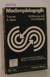 Bauer, Thomas A.  Bauer, Thomas A. Medienpädagogik. II. Didaktische Modelle. Politik in Massenmedien.