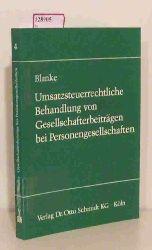 Blanke, Gernot  Blanke, Gernot Umsatzsteuerrechtliche Behandlung von Gesellschaftsbeiträgen bei Personengesellschaften. (= Schriften zum Umsatzsteuerrecht, Band 4).