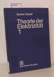 Sauter, Fritz (Hg.)  Sauter, Fritz (Hg.) Theorie der Elektrizität. Band 1: Einführung in die Maxwellsche Theorie. Elektronentheorie, Relativitätstheorie.